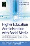 Higher Education Administration with Social Media: Including Applications in Student Affairs...
