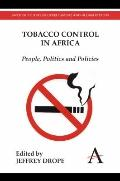 Tobacco Control in Africa : People, Politics and Policies