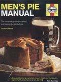 Men's Pie Manual : The Step-By-step Guide to Making Perfect Pies