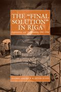 The 'Final Solution' in Riga: Exploitation and Annihilation, 1941-1944 (Studies on War and G...