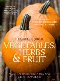 The Complete Book of Vegetables, Herb and Fruit: The Definitive Sourcebook to Growing, Harve...