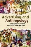 Advertising and Anthropology: Ethnographic Practice and Cultural Perspectives