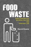 Food Waste : Home Consumption, Material Culture and Everyday Life