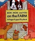 Bow, Wow and You on the Farm A Finger Puppet Play Book