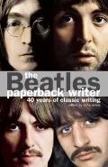 Beatles : Paperback Writer - 40 Years of Classic Writing