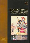 Islamic Visual Culture, 1100-1800 Constructing the Study of Islamic Art