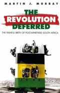 Revolution Deferred The Painful Birth of Post-Apartheid South Africa