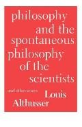 Philosophy And The Spontaneous Philosophy Of The Scientists & Other Essays