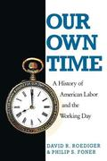 Our Own Time: A History of American Labor and the Working Day - David R. Roediger - Paperback