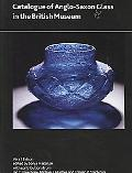 CATALOGUE OF ANGLO-SAXON GLASS IN THE BRITISH MUSE