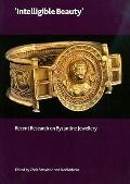 'Intelligible Beauty': Recent Research on Byzantine Jewellery (British Museum Research Publi...