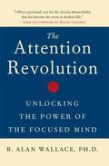 Attention Revolution Unlocking the Power of the Focused Mind