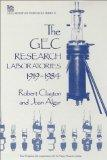 The GEC Research Laboratories 1919-1984 (Iee History of Technology, Series 10)
