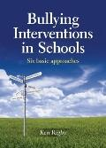 Bullying Interventions in Schools : Six Basic Approaches