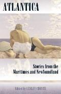 Atlantica Stories from the Maritimes and Newfoundland