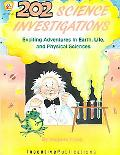 Two Hundred and Two Science Investigations Exciting Adventures in Earth, Life, and Physical ...
