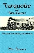 Turquoise and Six-Guns The Story of Cerrillos, New Mexico
