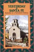 Yesterday in Santa Fe Episodes in a Turbulent History
