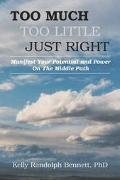 Too Much, Too Little, Just Right Manifest Your Potential and Power on the Middle Path