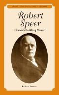 Robert Speer : Denver's Building Mayor