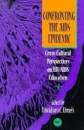 Confronting the AIDS Epidemic Cross-Cultural Perspectives on HIV/AIDS Education