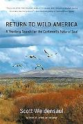 Return to Wild America A Yearlong Search for the Continent's Natural Soul