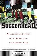 Soccerhead An Accidental Journey into the Heart of the American Game
