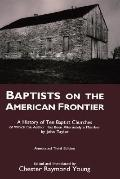 Baptists on the American Frontier A History of Ten Baptist Churches of Which the Author Has ...