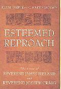 Esteemed Reproach The Lives Of Rev. James Ireland And Rev. Joseph Craig