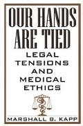 Our Hands Are Tied Legal Tensions and Medical Ethics
