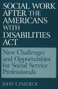 Social Work After the Americans With Disabilities Act New Challenges and Opportunities for S...