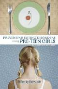 Preventing Eating Disorders Among Pre-Teen Girls A Step-By-Step Guide