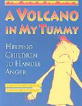 Volcano in My Tummy Helping Children to Handle Anger  A Resource Book for Parents, Caregivers and Teachers