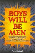 Boys Will Be Men; Raising Our Sons for Courage, Caring and Community