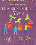 Teaching Green-the Elementary Years Hands-on Learning In Grades K-5