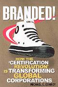 Branded! How the Certification Revolution Is Transforming Global Corporations
