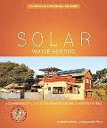 Solar Water Heating--Revised & Expanded Edition: A Comprehensive Guide to Solar Water and Sp...