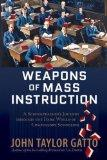Weapons of Mass Instruction: A Schoolteacher's Journey Through the Dark World of Compulsory ...