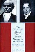 Webster-Hayne Debate on the Nature of the Union Selected Documents