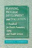 Planning, Program Development, and Evaluation A Handbook for Health Promotion, Aging, and Health Services