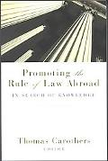 Promoting the Rule of Law Abroad In Search of Knowledge