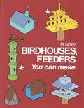 Birdhouses, Feeders You Can Make