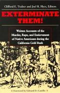 Exterminate Them Written Accounts of the Murder, Rape, and Slavery of Native Americans Durin...