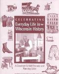 Celebrating Everyday Life in Wisconsin History A Classroom Exhibit Resource and Planning Guide