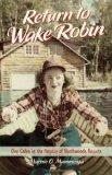 Return to Wake Robin : Memories of One Cabin in the Heyday of Northwoods Resorts