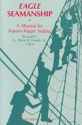 Eagle Seamanship A Manual for Square-Rigger Sailing