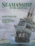 Seamanship in the Age of Sail An Account of the Shiphandling of the Sailing Man-Of-War 1600-...