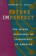 Future Imperfect The Mixed Blessings of Technology in America