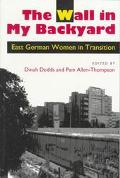 Wall in My Backyard East German Women in Transition