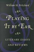 Playing It by Ear Literary Essays and Reviews